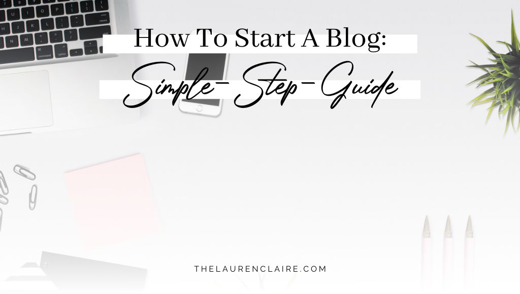 How To Start A Blog: My Simple Step Guide