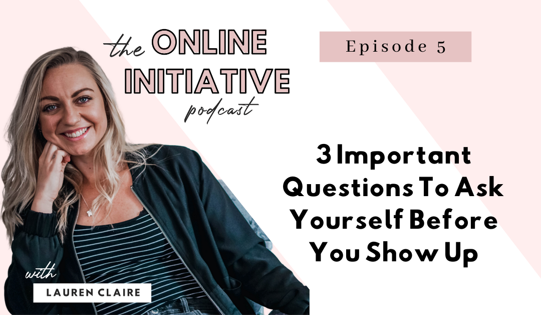 3 Questions To Ask Yourself Before You Show Up